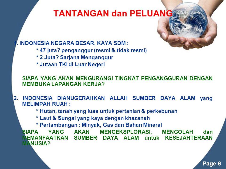 Powerpoint Templates Page 6 TANTANGAN dan PELUANG 1. INDONESIA NEGARA BESAR, KAYA SDM : * 47 juta? penganggur (resmi & tidak resmi) * 2 Juta? Sarjana
