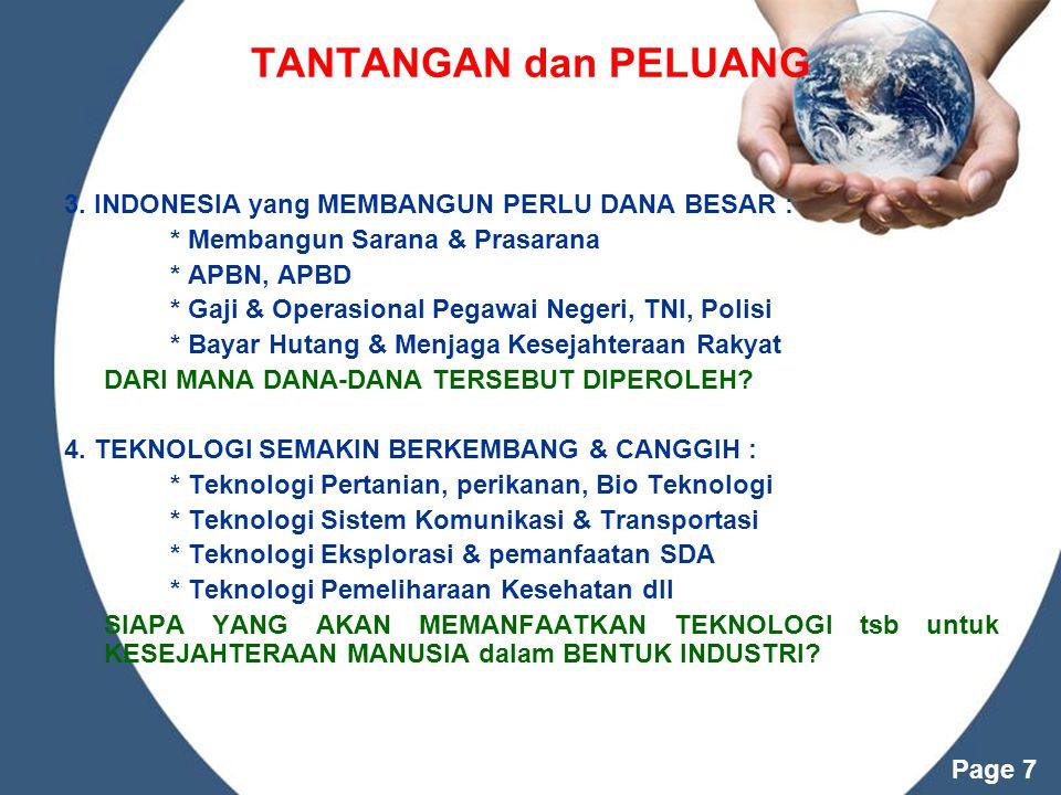 Powerpoint Templates Page 7 TANTANGAN dan PELUANG 3. INDONESIA yang MEMBANGUN PERLU DANA BESAR : * Membangun Sarana & Prasarana * APBN, APBD * Gaji &