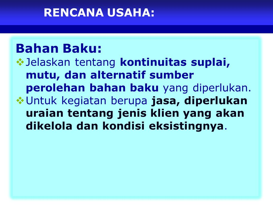 RENCANA USAHA: Bahan Baku:  Jelaskan tentang kontinuitas suplai, mutu, dan alternatif sumber perolehan bahan baku yang diperlukan.