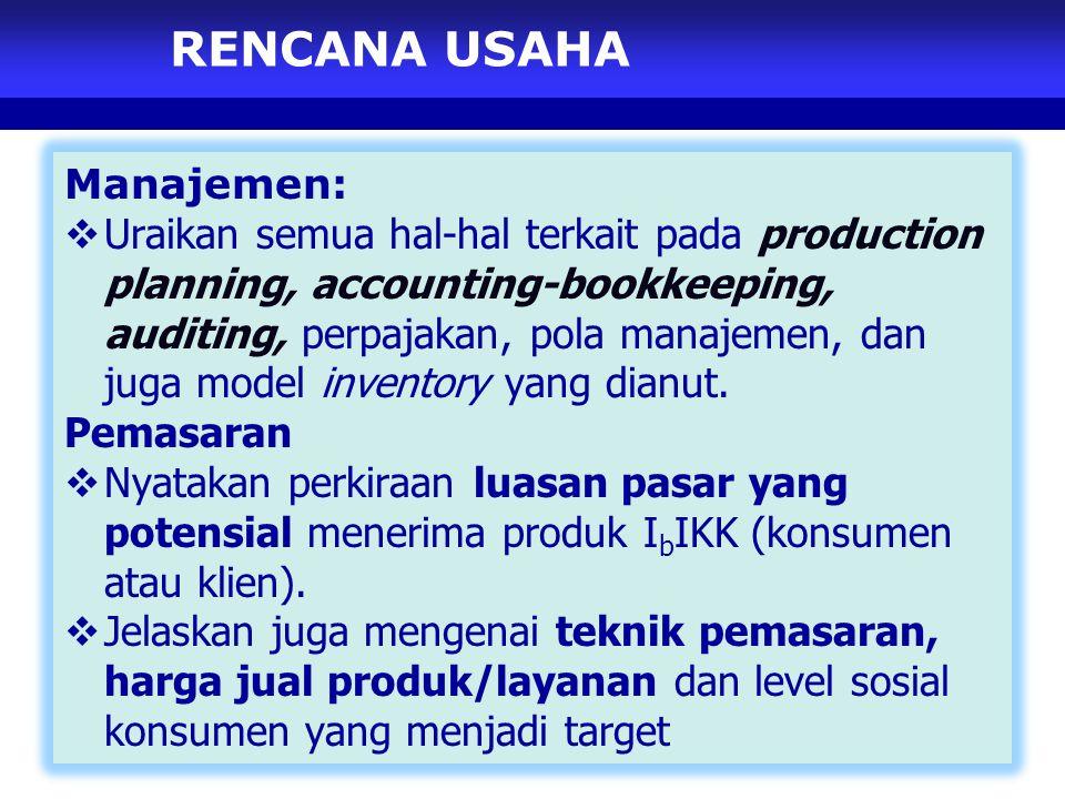 RENCANA USAHA Manajemen:  Uraikan semua hal-hal terkait pada production planning, accounting-bookkeeping, auditing, perpajakan, pola manajemen, dan juga model inventory yang dianut.
