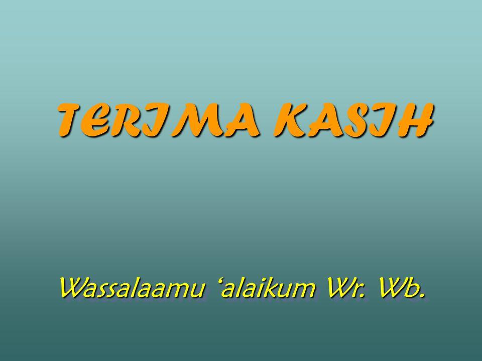 TERIMA KASIH Wassalaamu 'alaikum Wr. Wb.