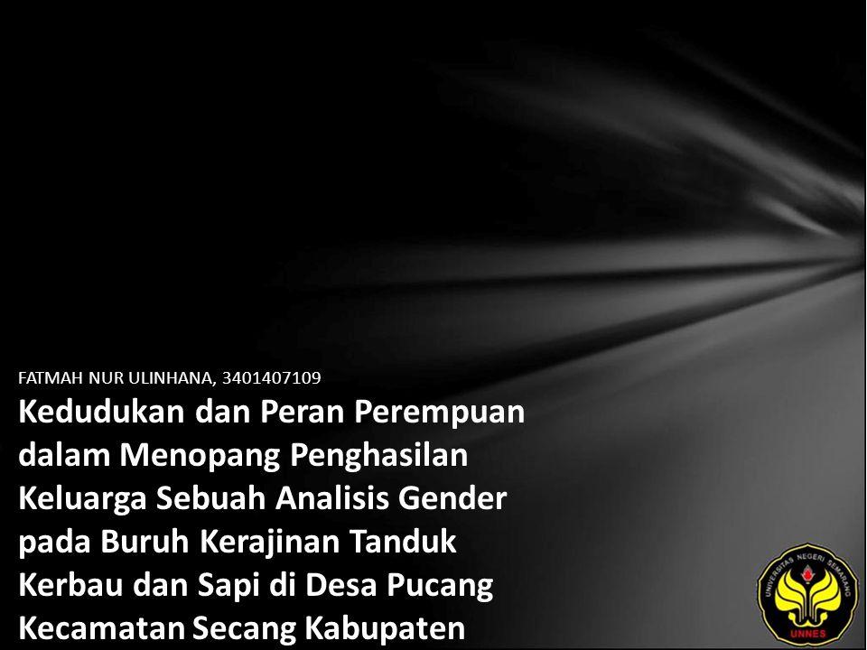 FATMAH NUR ULINHANA, 3401407109 Kedudukan dan Peran Perempuan dalam Menopang Penghasilan Keluarga Sebuah Analisis Gender pada Buruh Kerajinan Tanduk Kerbau dan Sapi di Desa Pucang Kecamatan Secang Kabupaten Magelang
