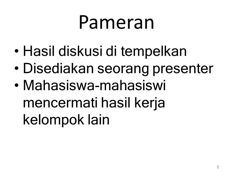 Pameran Hasil diskusi di tempelkan Disediakan seorang presenter Mahasiswa-mahasiswi mencermati hasil kerja kelompok lain 8