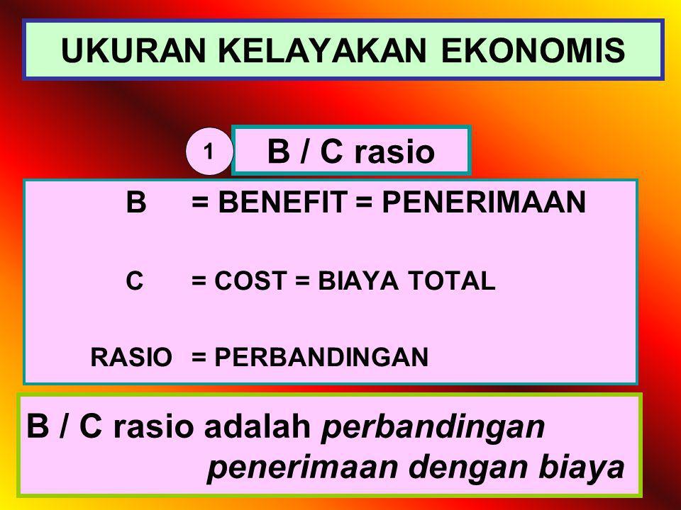 KELAYAKAN EKONOMIS Adalah menilai kelayakan dari segi ekonomisnya, APAKAH LAYAK atau TIDAK LAYAK UKURAN KELAYAKAN EKONOMIS : 1.B/C ratio 2.B E P