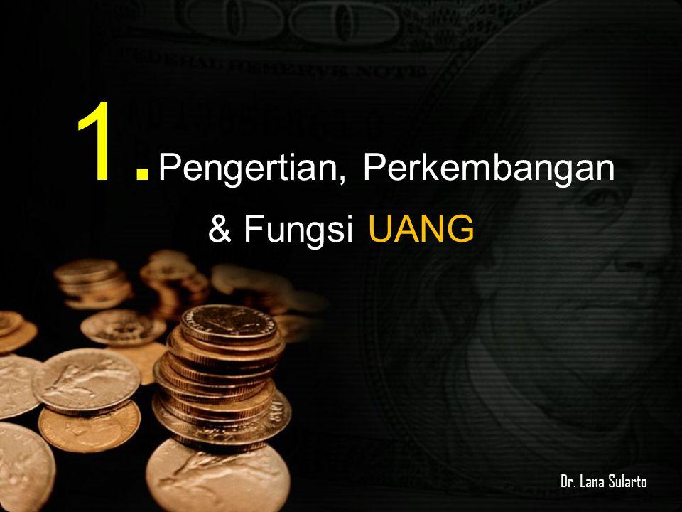 1. Pengertian, Perkembangan & Fungsi UANG Dr. Lana Sularto