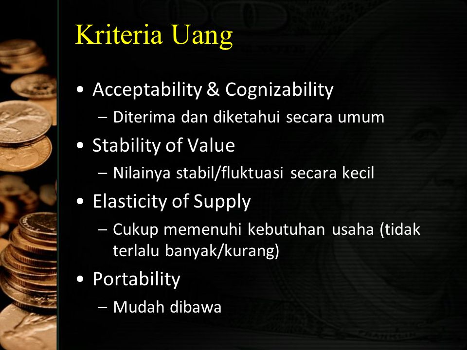 Kriteria Uang Acceptability & Cognizability Stability of Value Elasticity of Supply Portability Durability Divisibility