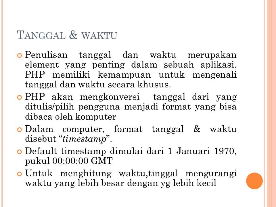 T ANGGAL & WAKTU Penulisan tanggal dan waktu merupakan element yang penting dalam sebuah aplikasi. PHP memiliki kemampuan untuk mengenali tanggal dan