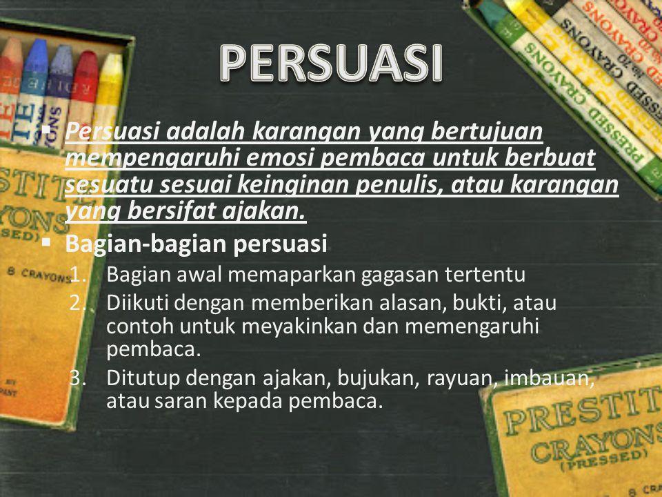 Persuasi adalah karangan yang bertujuan mempengaruhi emosi pembaca untuk berbuat sesuatu sesuai keinginan penulis, atau karangan yang bersifat ajakan.
