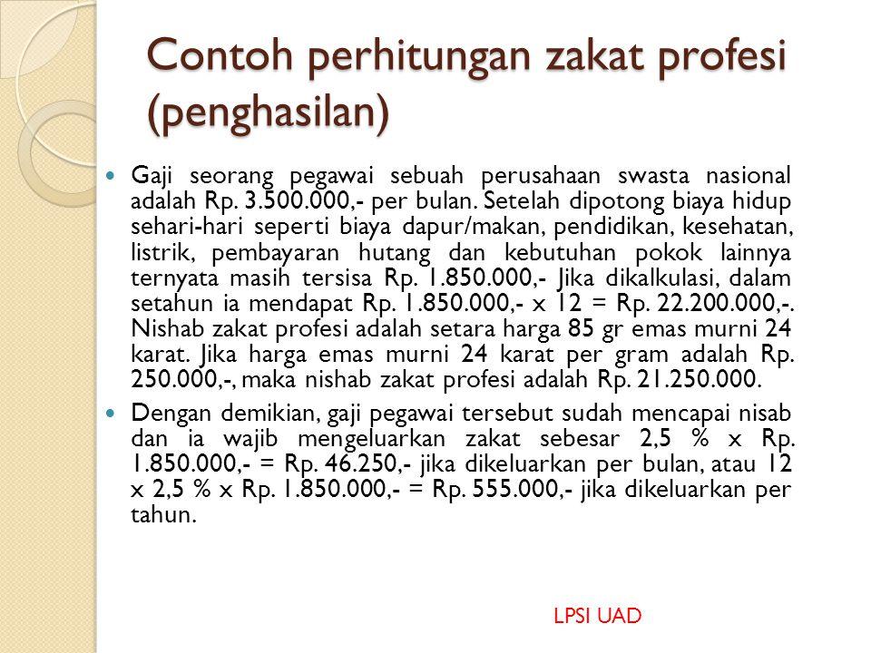 Contoh perhitungan zakat profesi (penghasilan) Gaji seorang pegawai sebuah perusahaan swasta nasional adalah Rp.