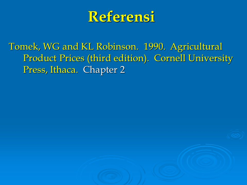 Referensi Tomek, WG and KL Robinson. 1990. Agricultural Product Prices (third edition). Cornell University Press, Ithaca. Chapter 2