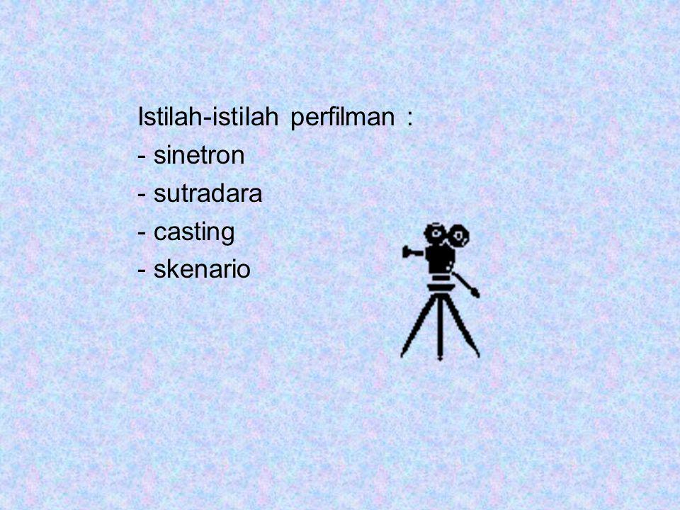 Istilah-istilah perfilman : - sinetron - sutradara - casting - skenario