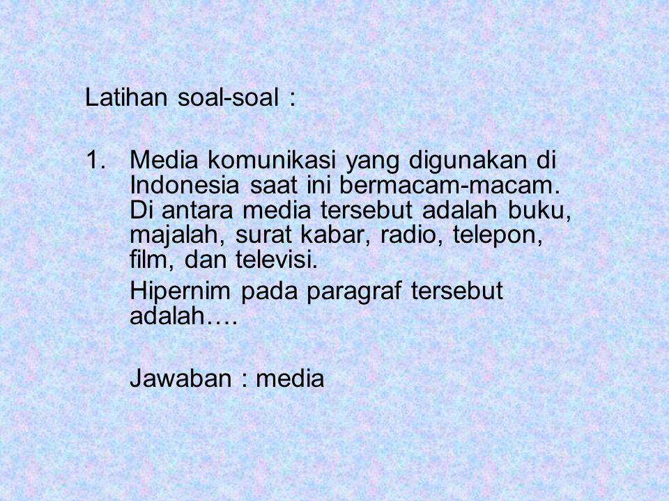 Latihan soal-soal : 1.Media komunikasi yang digunakan di Indonesia saat ini bermacam-macam. Di antara media tersebut adalah buku, majalah, surat kabar