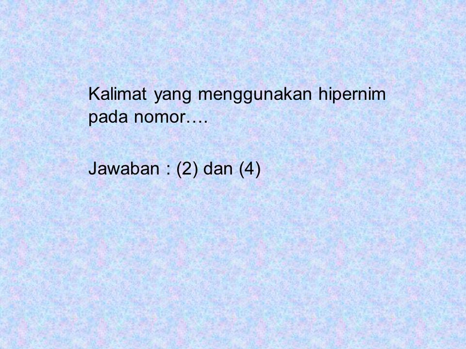 Kalimat yang menggunakan hipernim pada nomor…. Jawaban : (2) dan (4)