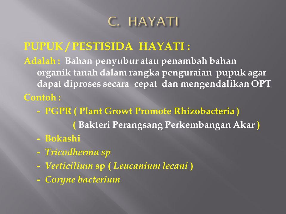 PUPUK / PESTISIDA HAYATI : Adalah : Bahan penyubur atau penambah bahan organik tanah dalam rangka penguraian pupuk agar dapat diproses secara cepat da