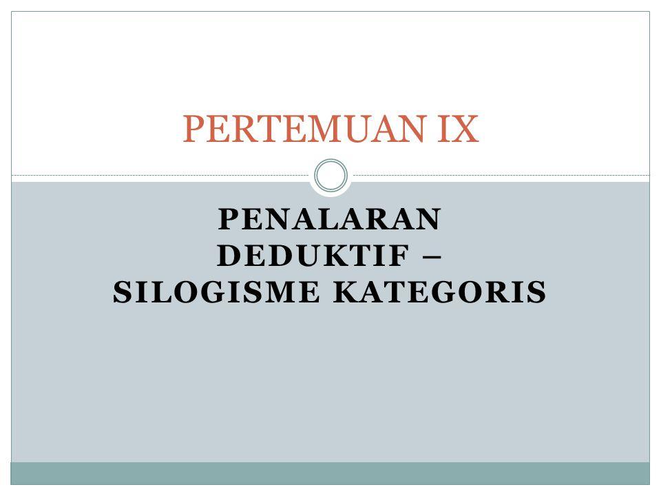 PENALARAN DEDUKTIF – SILOGISME KATEGORIS PERTEMUAN IX