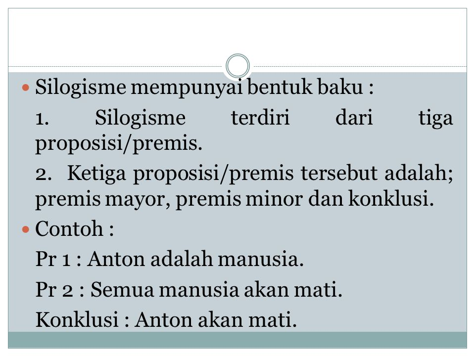 Silogisme mempunyai bentuk baku : 1. Silogisme terdiri dari tiga proposisi/premis. 2. Ketiga proposisi/premis tersebut adalah; premis mayor, premis mi
