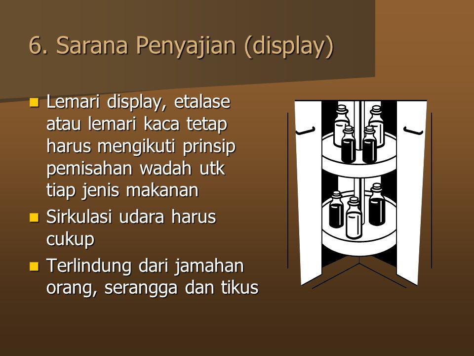 6. Sarana Penyajian (display) Lemari display, etalase atau lemari kaca tetap harus mengikuti prinsip pemisahan wadah utk tiap jenis makanan Lemari dis
