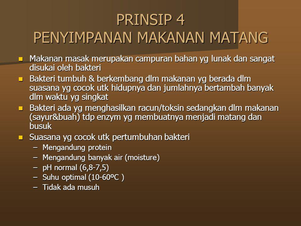 PRINSIP 4 PENYIMPANAN MAKANAN MATANG Makanan masak merupakan campuran bahan yg lunak dan sangat disukai oleh bakteri Makanan masak merupakan campuran