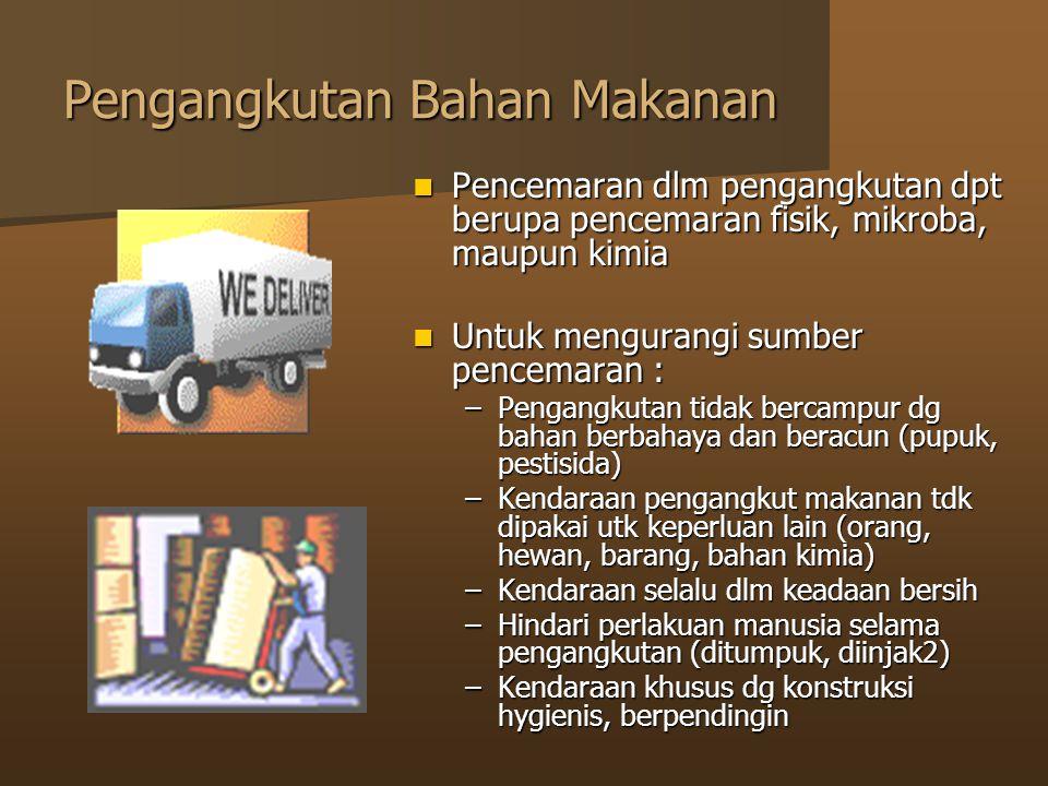 Pengangkutan Bahan Makanan Pencemaran dlm pengangkutan dpt berupa pencemaran fisik, mikroba, maupun kimia Pencemaran dlm pengangkutan dpt berupa pence