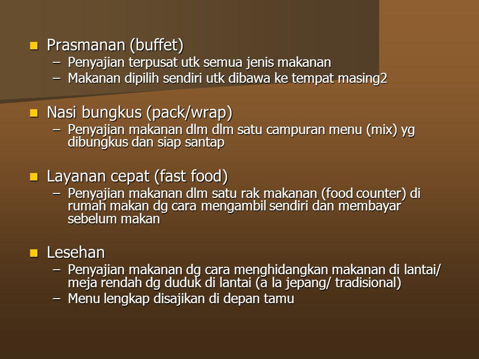 Prasmanan (buffet) Prasmanan (buffet) –Penyajian terpusat utk semua jenis makanan –Makanan dipilih sendiri utk dibawa ke tempat masing2 Nasi bungkus (pack/wrap) Nasi bungkus (pack/wrap) –Penyajian makanan dlm dlm satu campuran menu (mix) yg dibungkus dan siap santap Layanan cepat (fast food) Layanan cepat (fast food) –Penyajian makanan dlm satu rak makanan (food counter) di rumah makan dg cara mengambil sendiri dan membayar sebelum makan Lesehan Lesehan –Penyajian makanan dg cara menghidangkan makanan di lantai/ meja rendah dg duduk di lantai (a la jepang/ tradisional) –Menu lengkap disajikan di depan tamu