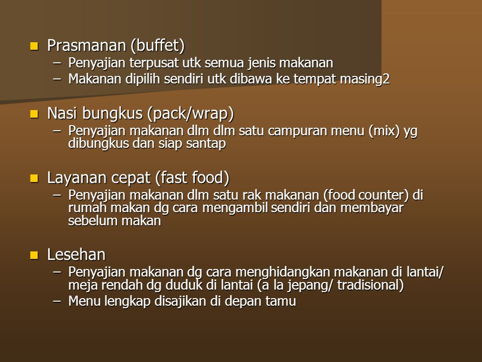Prasmanan (buffet) Prasmanan (buffet) –Penyajian terpusat utk semua jenis makanan –Makanan dipilih sendiri utk dibawa ke tempat masing2 Nasi bungkus (