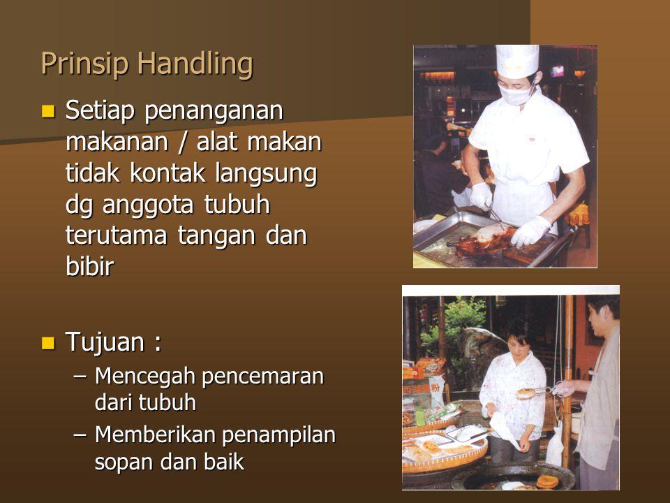 Prinsip Handling Setiap penanganan makanan / alat makan tidak kontak langsung dg anggota tubuh terutama tangan dan bibir Setiap penanganan makanan / a