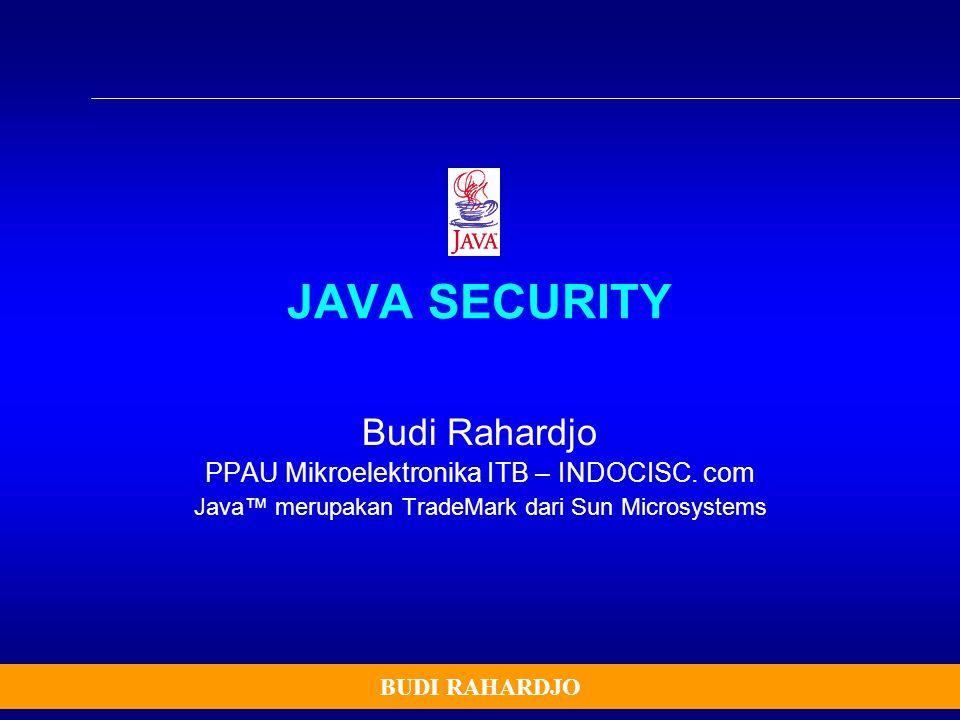 BUDI RAHARDJO JAVA SECURITY Budi Rahardjo PPAU Mikroelektronika ITB – INDOCISC. com Java™ merupakan TradeMark dari Sun Microsystems