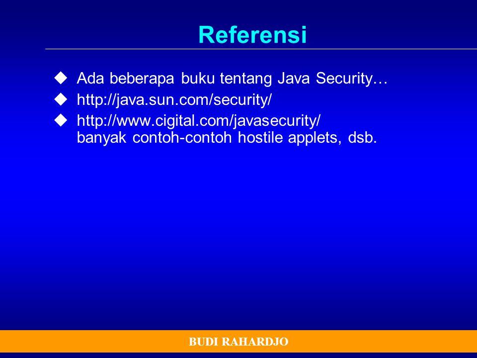 Referensi  Ada beberapa buku tentang Java Security…  http://java.sun.com/security/  http://www.cigital.com/javasecurity/ banyak contoh-contoh hosti