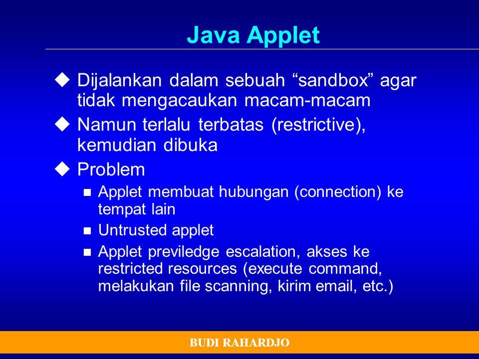 "BUDI RAHARDJO Java Applet  Dijalankan dalam sebuah ""sandbox"" agar tidak mengacaukan macam-macam  Namun terlalu terbatas (restrictive), kemudian dibu"