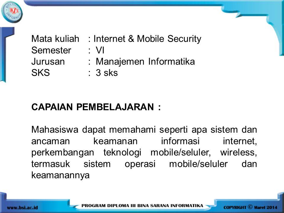 Mata kuliah: Internet & Mobile Security Semester: VI Jurusan: Manajemen Informatika SKS: 3 sks CAPAIAN PEMBELAJARAN : Mahasiswa dapat memahami seperti