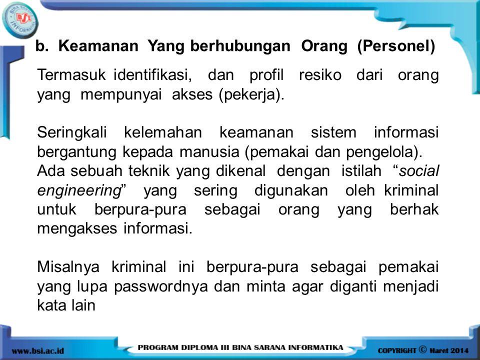 b. Keamanan Yang berhubungan Orang (Personel) Termasuk identifikasi, dan profil resiko dari orang yang mempunyai akses (pekerja). Seringkali kelemahan