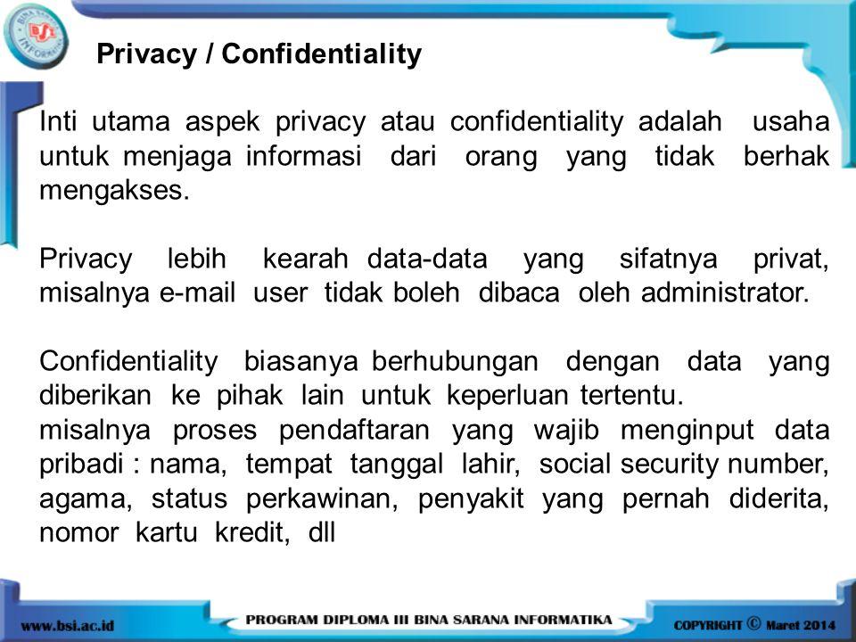 Privacy / Confidentiality Inti utama aspek privacy atau confidentiality adalah usaha untuk menjaga informasi dari orang yang tidak berhak mengakses. P