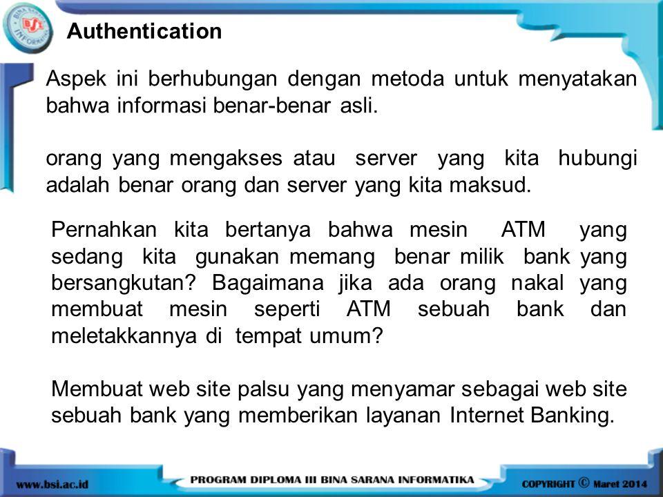 Authentication Aspek ini berhubungan dengan metoda untuk menyatakan bahwa informasi benar-benar asli. orang yang mengakses atau server yang kita hubun