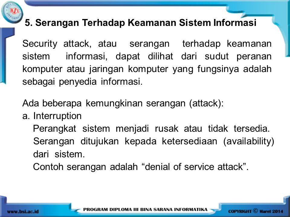 5. Serangan Terhadap Keamanan Sistem Informasi Security attack, atau serangan terhadap keamanan sistem informasi, dapat dilihat dari sudut peranan kom