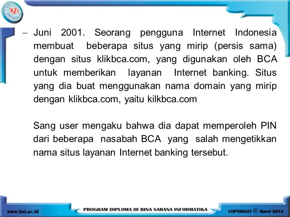  Juni 2001. Seorang pengguna Internet Indonesia membuat beberapa situs yang mirip (persis sama) dengan situs klikbca.com, yang digunakan oleh BCA unt