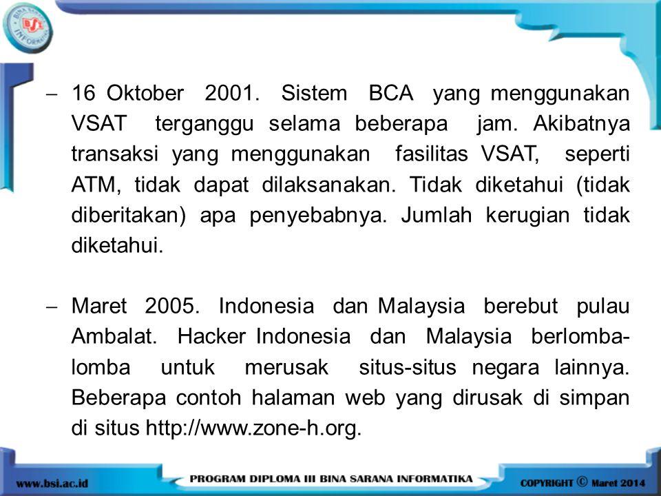  16 Oktober 2001. Sistem BCA yang menggunakan VSAT terganggu selama beberapa jam. Akibatnya transaksi yang menggunakan fasilitas VSAT, seperti ATM, t