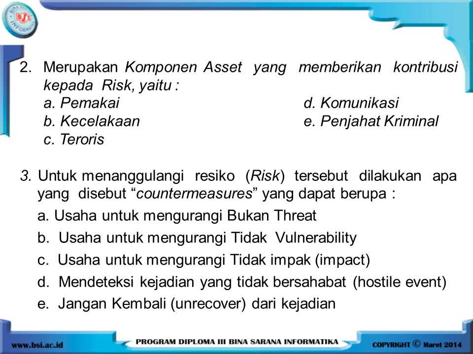 2. Merupakan Komponen Asset yang memberikan kontribusi kepada Risk, yaitu : a. Pemakai d. Komunikasi b. Kecelakaane. Penjahat Kriminal c. Teroris 3. U