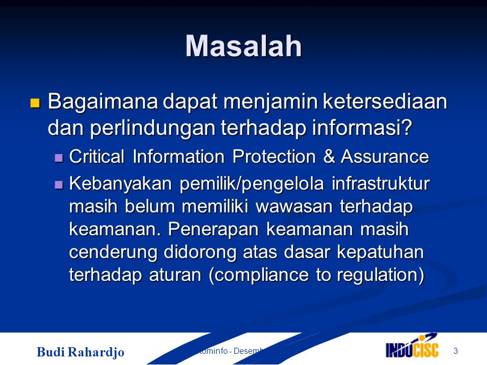 Budi Rahardjo 4Kominfo - Desember 2004 Terkait dengan Information Assurance Definisi Information Assurance: Definisi Information Assurance: Information operations that protect and defend information and information systems by ensuring their availability, integrity, authentication, confidentiality, and nonrepudiation.