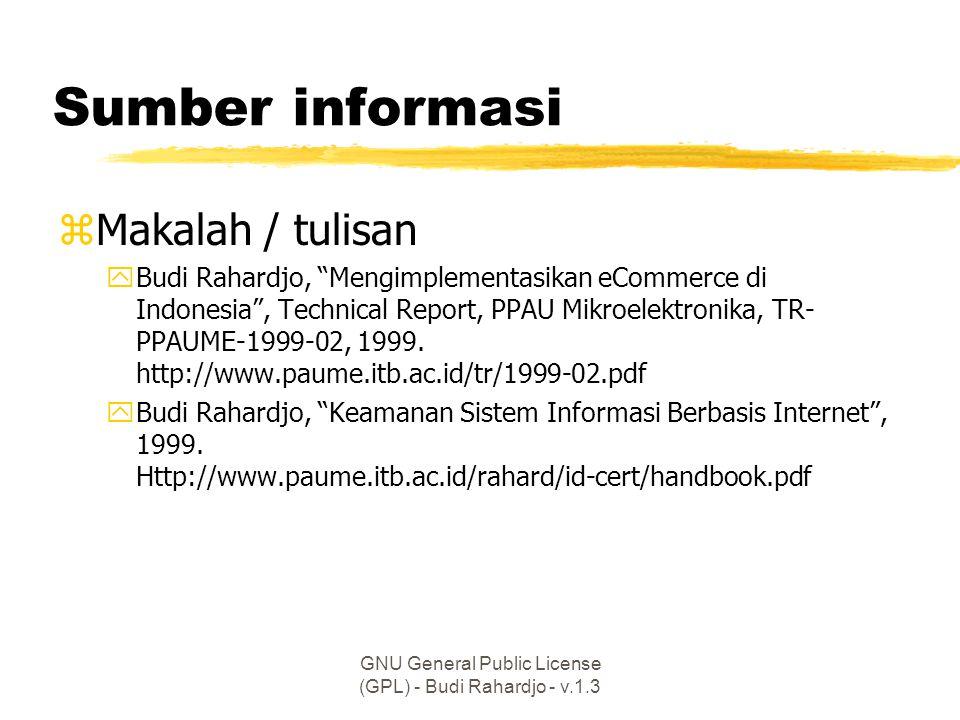 GNU General Public License (GPL) - Budi Rahardjo - v.1.3 Sumber informasi zMakalah / tulisan yBudi Rahardjo, Mengimplementasikan eCommerce di Indonesia , Technical Report, PPAU Mikroelektronika, TR- PPAUME-1999-02, 1999.