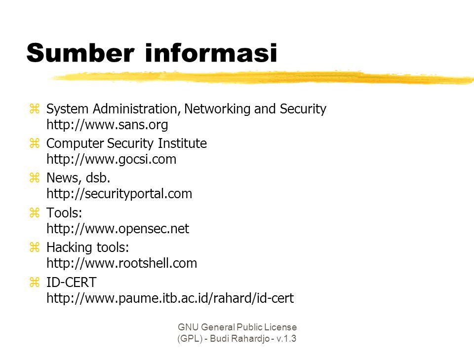 GNU General Public License (GPL) - Budi Rahardjo - v.1.3 Sumber informasi zSystem Administration, Networking and Security http://www.sans.org zComputer Security Institute http://www.gocsi.com zNews, dsb.