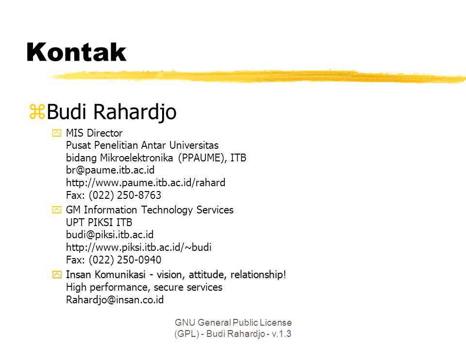 GNU General Public License (GPL) - Budi Rahardjo - v.1.3 Kontak zBudi Rahardjo yMIS Director Pusat Penelitian Antar Universitas bidang Mikroelektronika (PPAUME), ITB br@paume.itb.ac.id http://www.paume.itb.ac.id/rahard Fax: (022) 250-8763 yGM Information Technology Services UPT PIKSI ITB budi@piksi.itb.ac.id http://www.piksi.itb.ac.id/~budi Fax: (022) 250-0940 yInsan Komunikasi - vision, attitude, relationship.