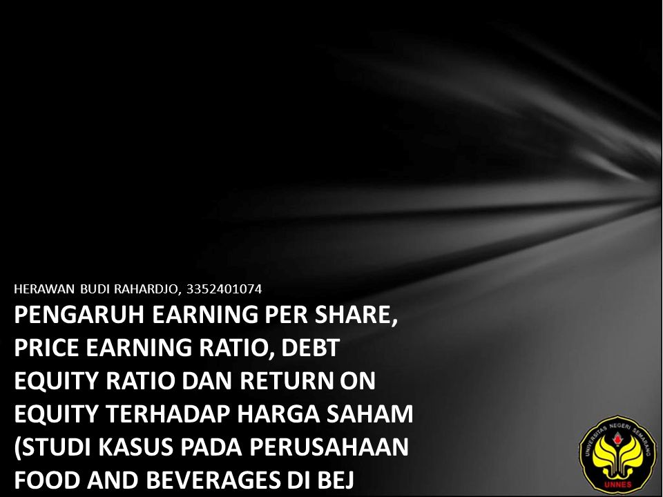 HERAWAN BUDI RAHARDJO, 3352401074 PENGARUH EARNING PER SHARE, PRICE EARNING RATIO, DEBT EQUITY RATIO DAN RETURN ON EQUITY TERHADAP HARGA SAHAM (STUDI KASUS PADA PERUSAHAAN FOOD AND BEVERAGES DI BEJ TAHUN 2002-2004)