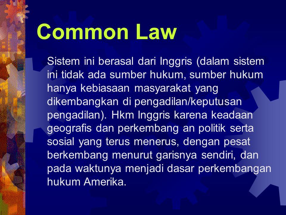 Civil Law Seperti yang berlaku di negara-negara Eropa yang lebih mementingkan kodifikasi, ilmu hukum kontinental ini sangat dipengaruhi oleh hukum Romawi.