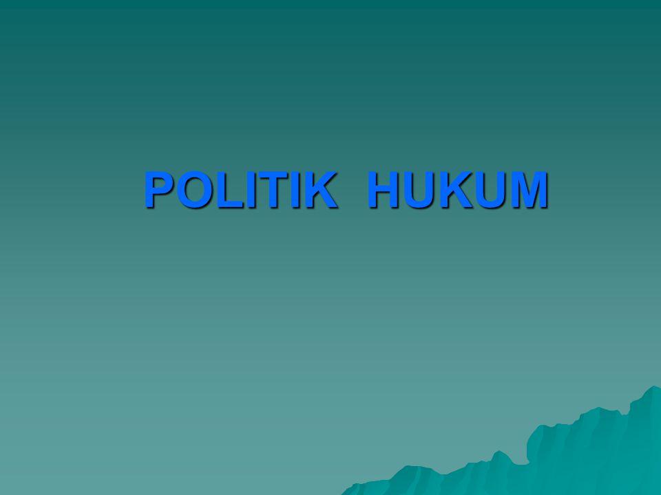 DEFINISI POLITIK HUKUM  T.M.RADHIE : POLITIK HUKUM : SUATU PERNYATAAN KEHENDAK PENGUASA NEGARA MENGENAI HUKUM YANG BERLAKU DI WILAYAHNYA DAN MENGENAI ARAH PEREKEMBANGAN HUKUM YANG DIBANGUN  PADMO WAHYONO: POLITIK HUKUM: KEBIJAKAN DASAR YANG MENENTUKAN ARAH, BENTUK, MAUPUN ISI DARI HUKUM YANG AKAN DIBENTUK