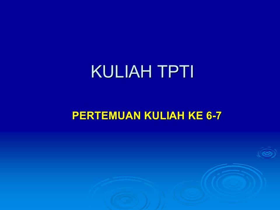 KULIAH TPTI PERTEMUAN KULIAH KE 6-7