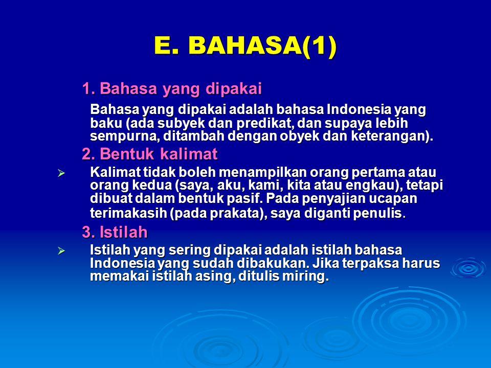E. BAHASA(1) 1. Bahasa yang dipakai Bahasa yang dipakai adalah bahasa Indonesia yang baku (ada subyek dan predikat, dan supaya lebih sempurna, ditamba