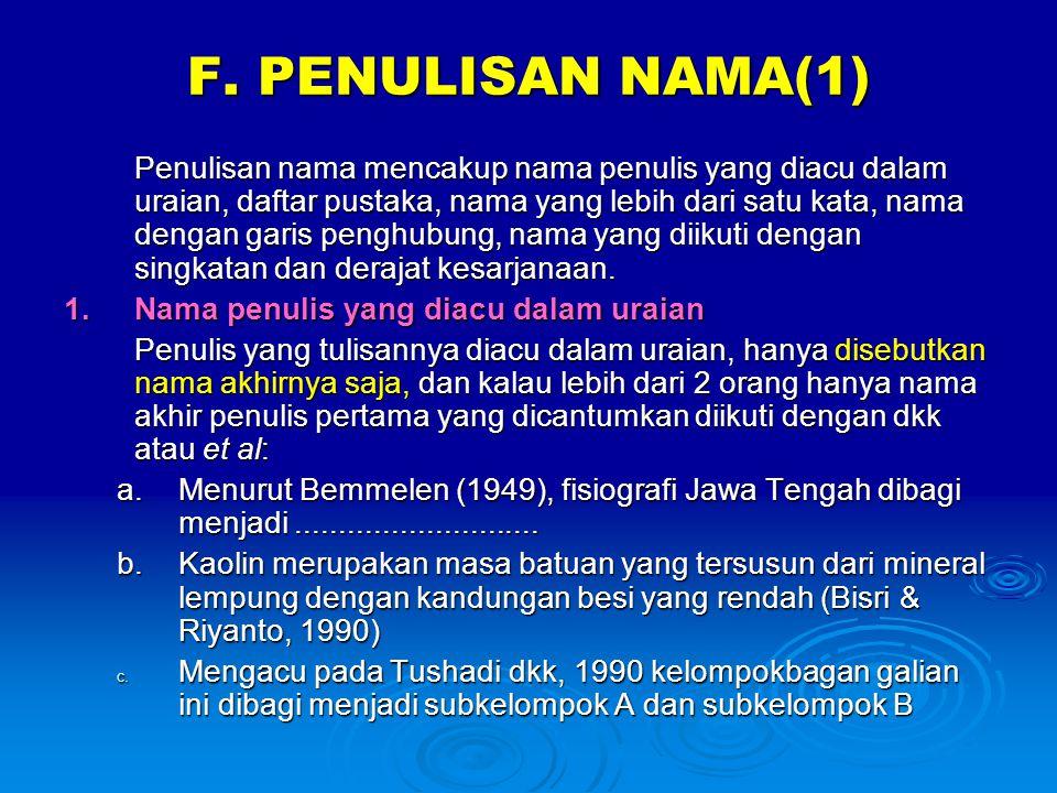 F. PENULISAN NAMA(1) Penulisan nama mencakup nama penulis yang diacu dalam uraian, daftar pustaka, nama yang lebih dari satu kata, nama dengan garis p