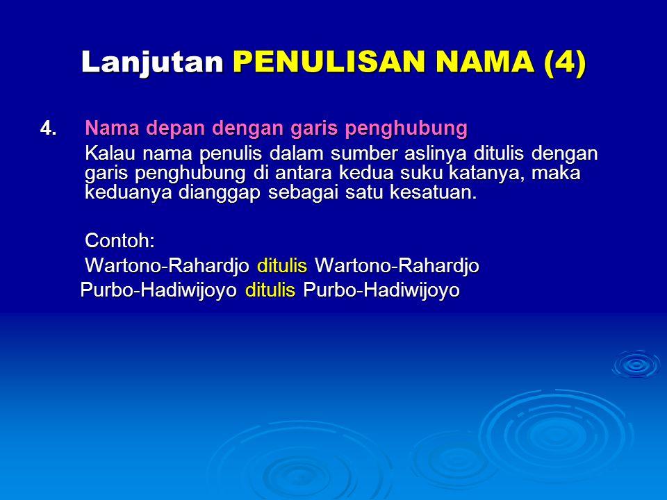 Lanjutan PENULISAN NAMA (4) 4.Nama depan dengan garis penghubung Kalau nama penulis dalam sumber aslinya ditulis dengan garis penghubung di antara ked