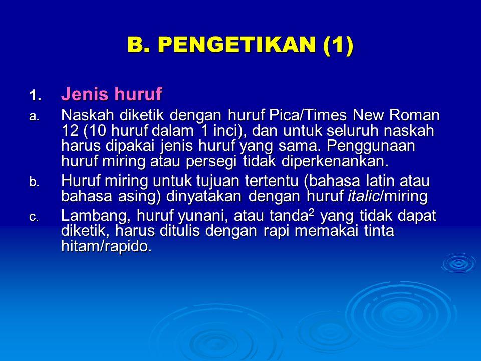 B. PENGETIKAN (1) 1. Jenis huruf a. Naskah diketik dengan huruf Pica/Times New Roman 12 (10 huruf dalam 1 inci), dan untuk seluruh naskah harus dipaka