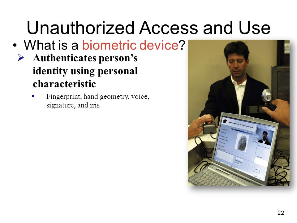 Unauthorized Access and Use What is a biometric device.